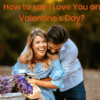 How to say I Love You on Valentine's Day