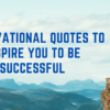 9 Motivational Quotes to Inspire You to Be Successful.
