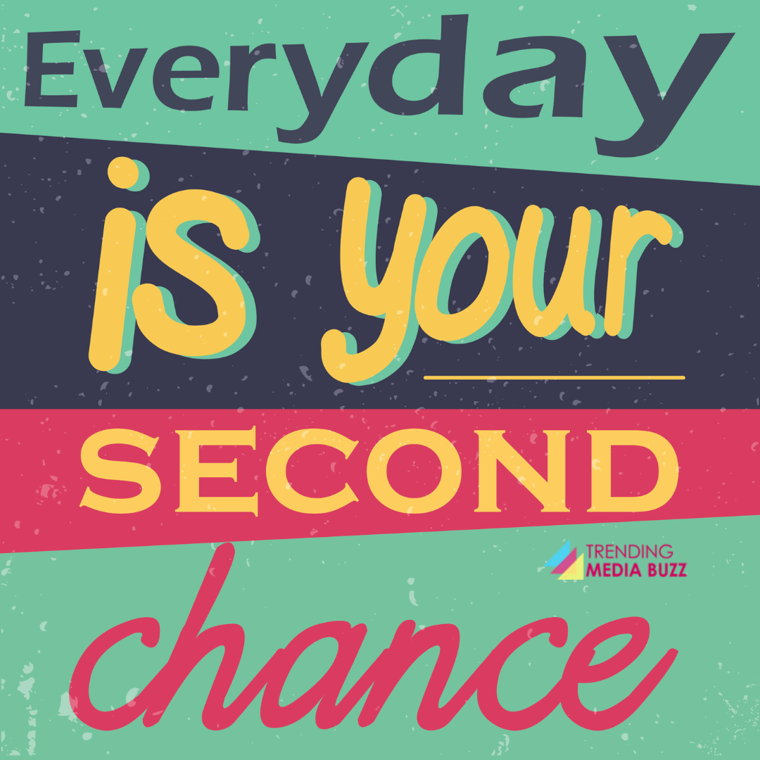 Everyday is your Second Chance