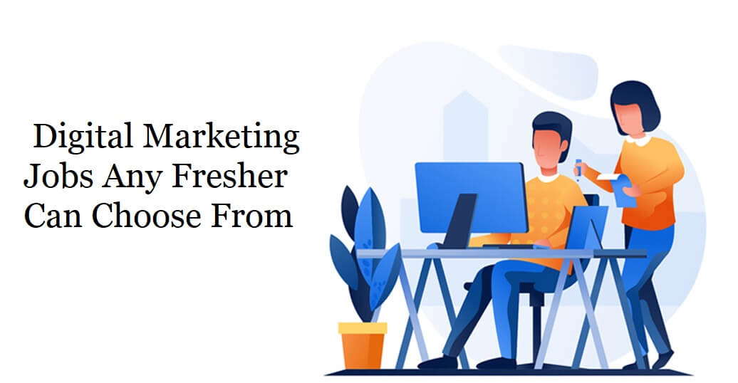 Digital Marketing Jobs Any Fresher Can Choose From.